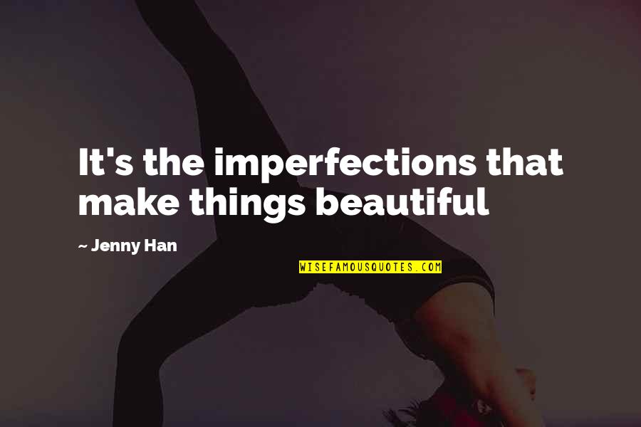We'll Make It Quotes By Jenny Han: It's the imperfections that make things beautiful