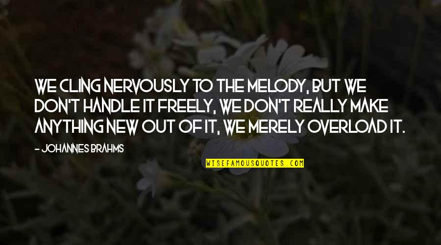 We'll Make It Quotes By Johannes Brahms: We cling nervously to the melody, but we