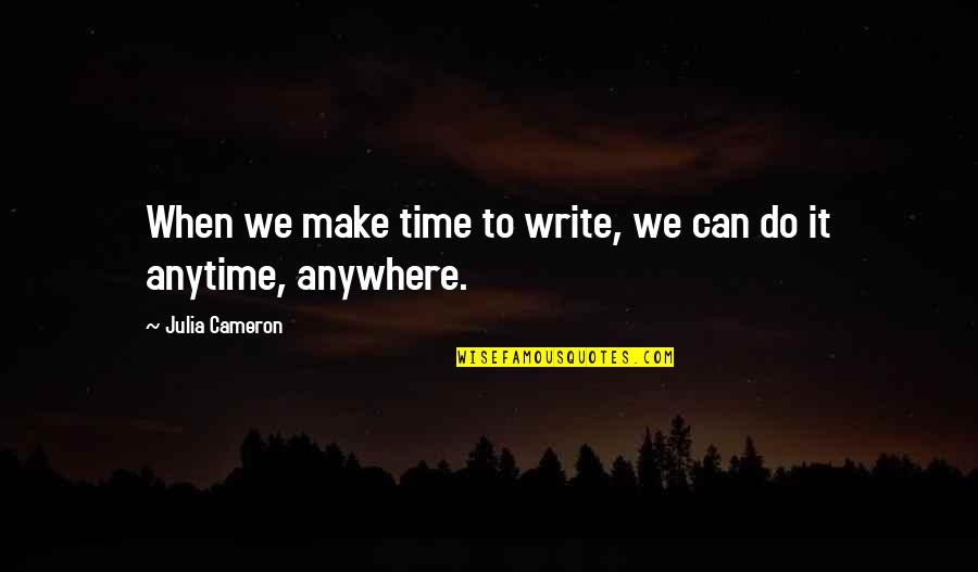 We'll Make It Quotes By Julia Cameron: When we make time to write, we can