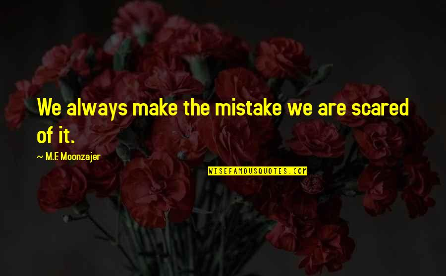 We'll Make It Quotes By M.F. Moonzajer: We always make the mistake we are scared