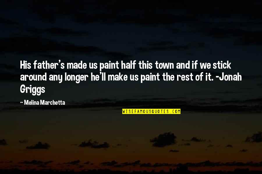 We'll Make It Quotes By Melina Marchetta: His father's made us paint half this town