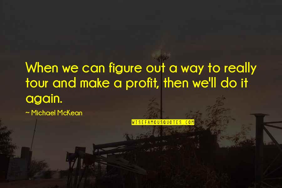 We'll Make It Quotes By Michael McKean: When we can figure out a way to