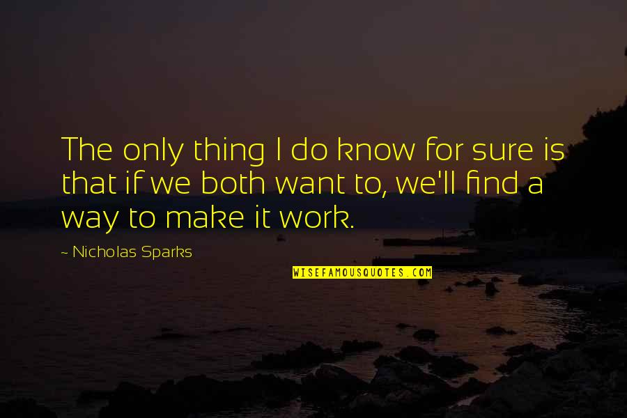 We'll Make It Quotes By Nicholas Sparks: The only thing I do know for sure