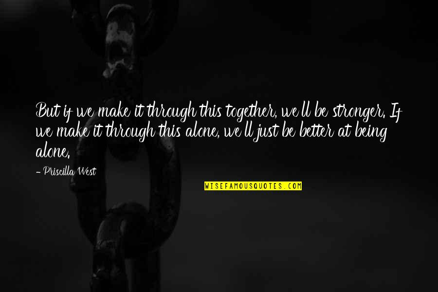 We'll Make It Quotes By Priscilla West: But if we make it through this together,