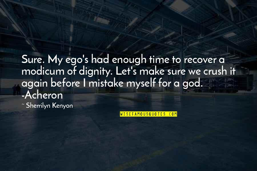 We'll Make It Quotes By Sherrilyn Kenyon: Sure. My ego's had enough time to recover