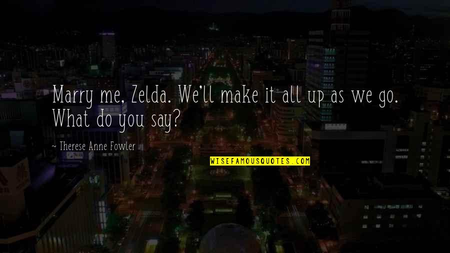 We'll Make It Quotes By Therese Anne Fowler: Marry me, Zelda. We'll make it all up