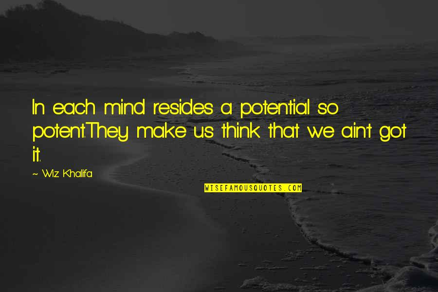 We'll Make It Quotes By Wiz Khalifa: In each mind resides a potential so potent.They
