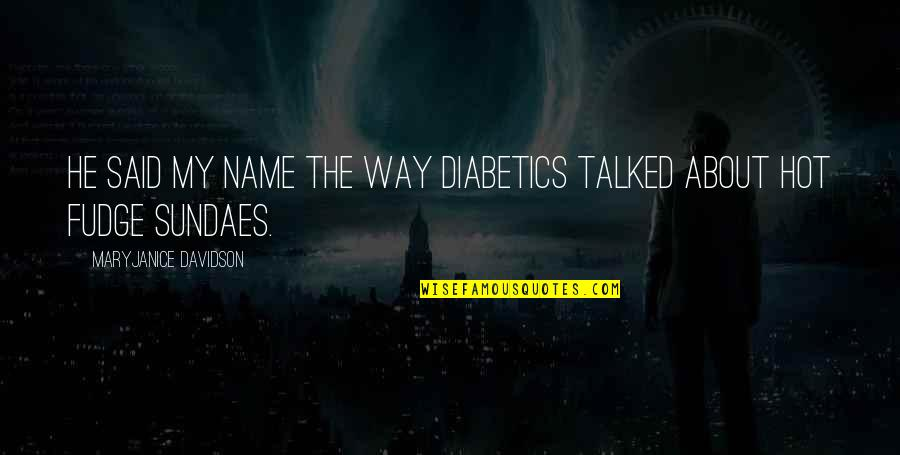 Well Renowned Quotes By MaryJanice Davidson: He said my name the way diabetics talked