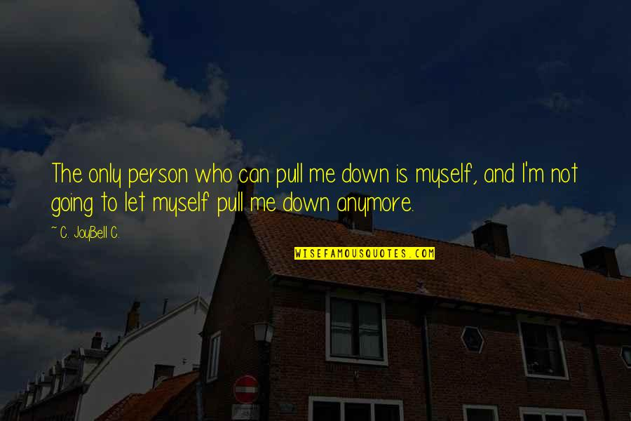 Well Spent Weekend Quotes By C. JoyBell C.: The only person who can pull me down