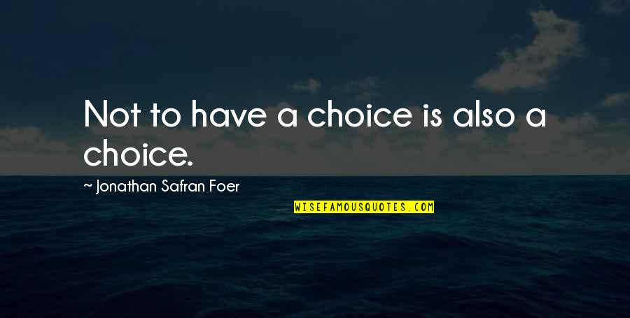 Well Spent Weekend Quotes By Jonathan Safran Foer: Not to have a choice is also a