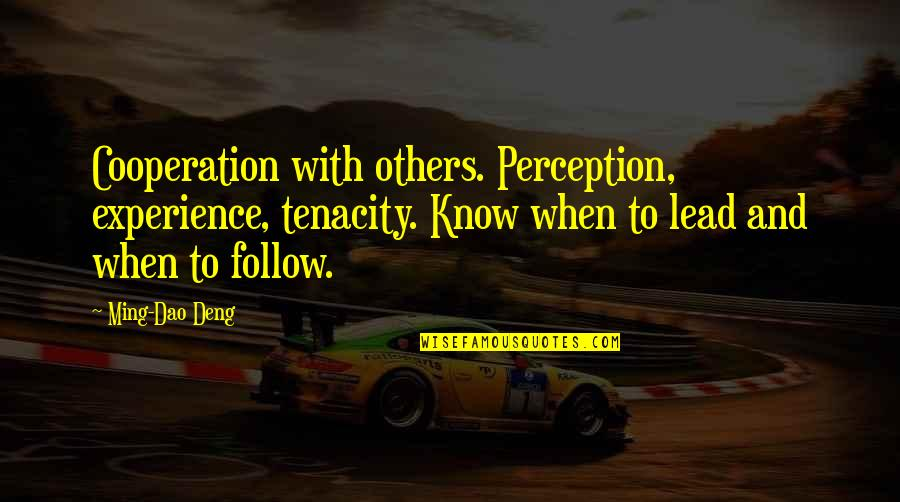 Well Spent Weekend Quotes By Ming-Dao Deng: Cooperation with others. Perception, experience, tenacity. Know when