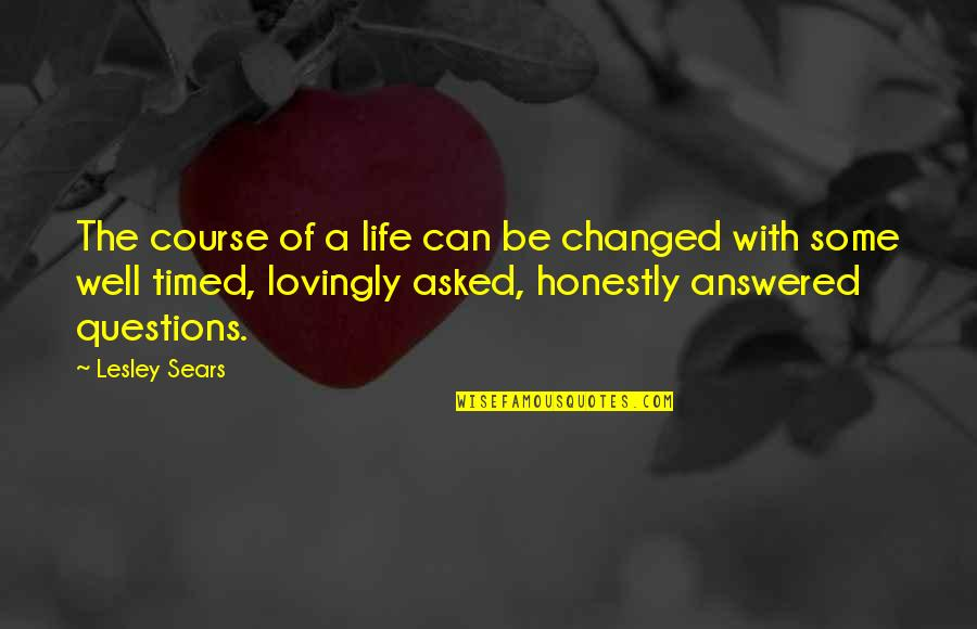 Well Timed Quotes By Lesley Sears: The course of a life can be changed