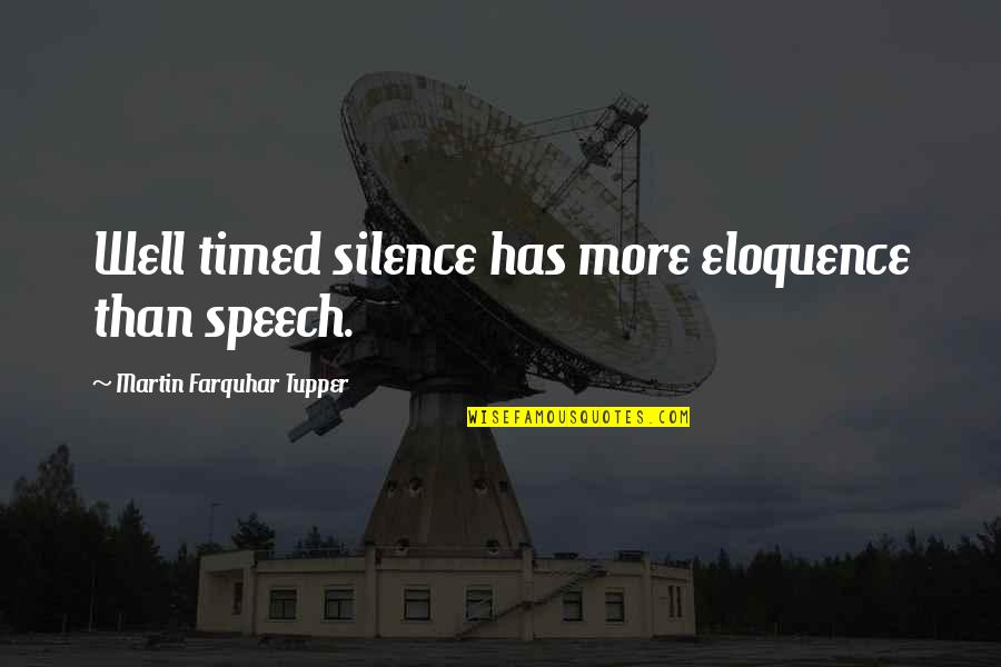 Well Timed Quotes By Martin Farquhar Tupper: Well timed silence has more eloquence than speech.