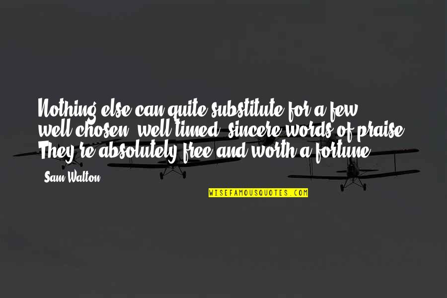 Well Timed Quotes By Sam Walton: Nothing else can quite substitute for a few