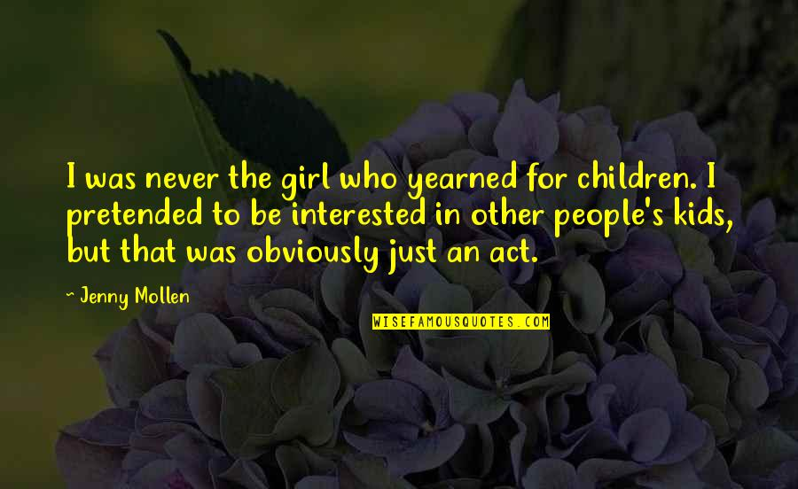 Wellcome Quotes By Jenny Mollen: I was never the girl who yearned for
