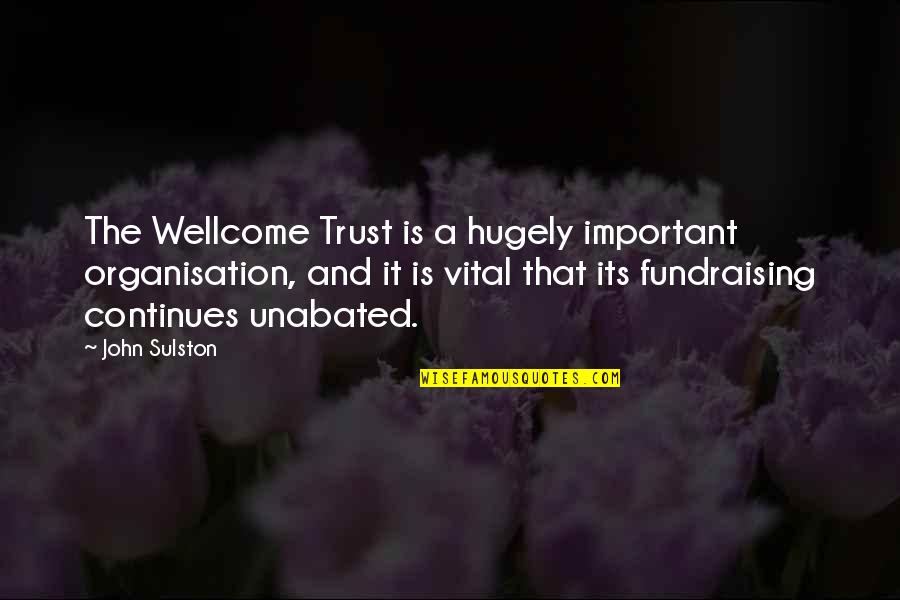 Wellcome Quotes By John Sulston: The Wellcome Trust is a hugely important organisation,