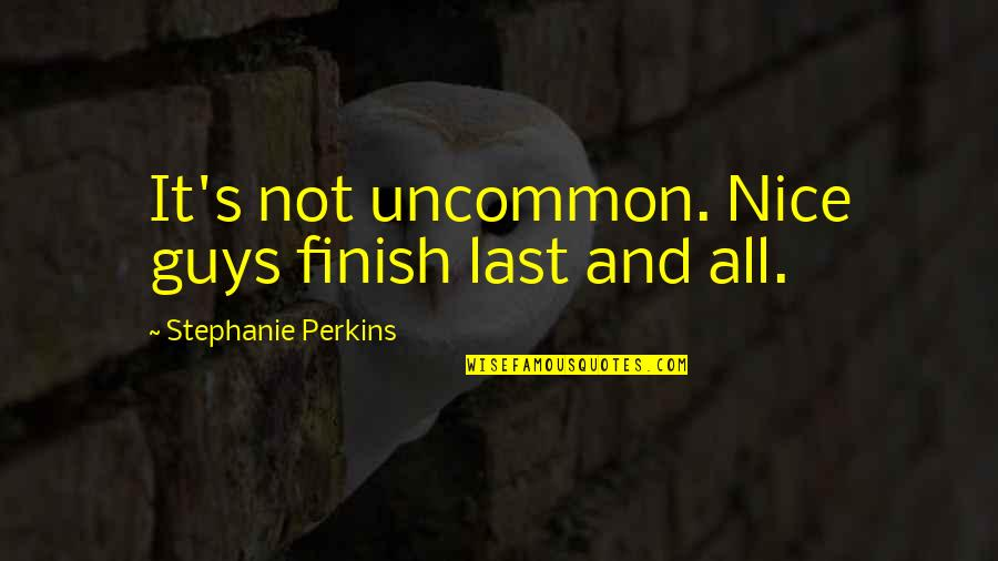 Wellcome Quotes By Stephanie Perkins: It's not uncommon. Nice guys finish last and