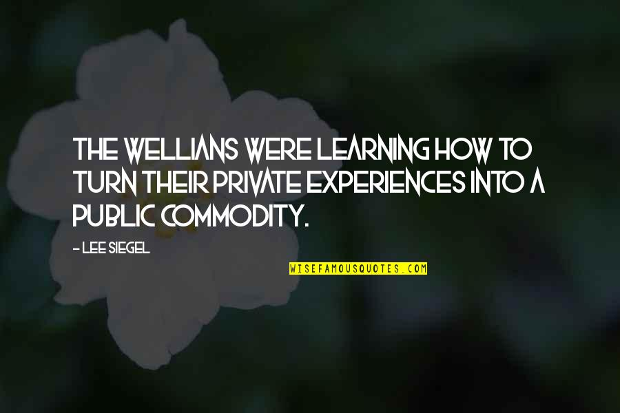 Wellians Quotes By Lee Siegel: The WELLians were learning how to turn their