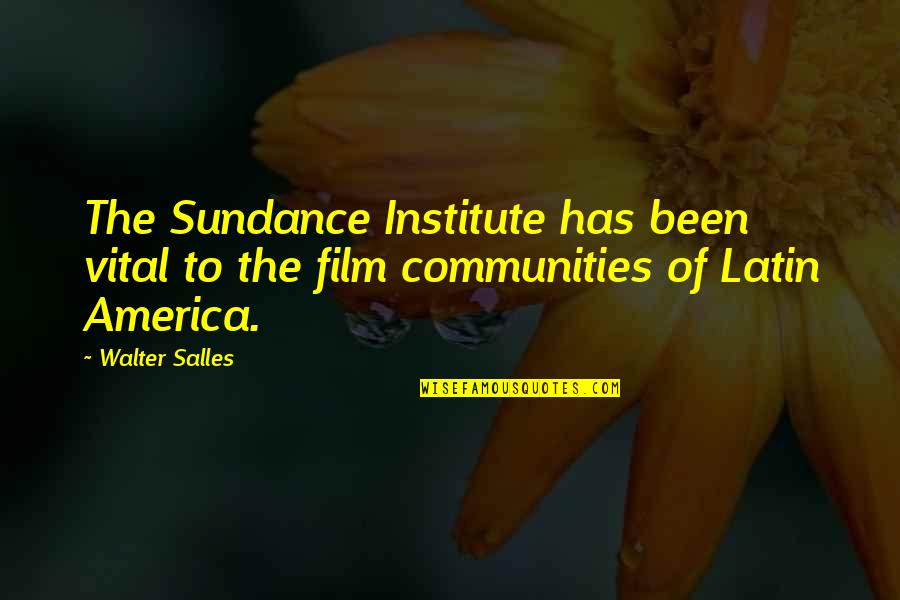 Wells Fargo Insurance Quotes By Walter Salles: The Sundance Institute has been vital to the