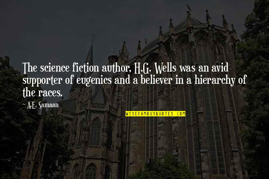 Wells Quotes By A.E. Samaan: The science fiction author, H.G. Wells was an
