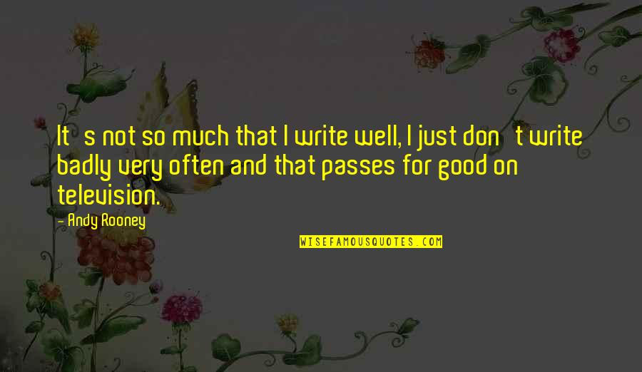 Wells Quotes By Andy Rooney: It's not so much that I write well,