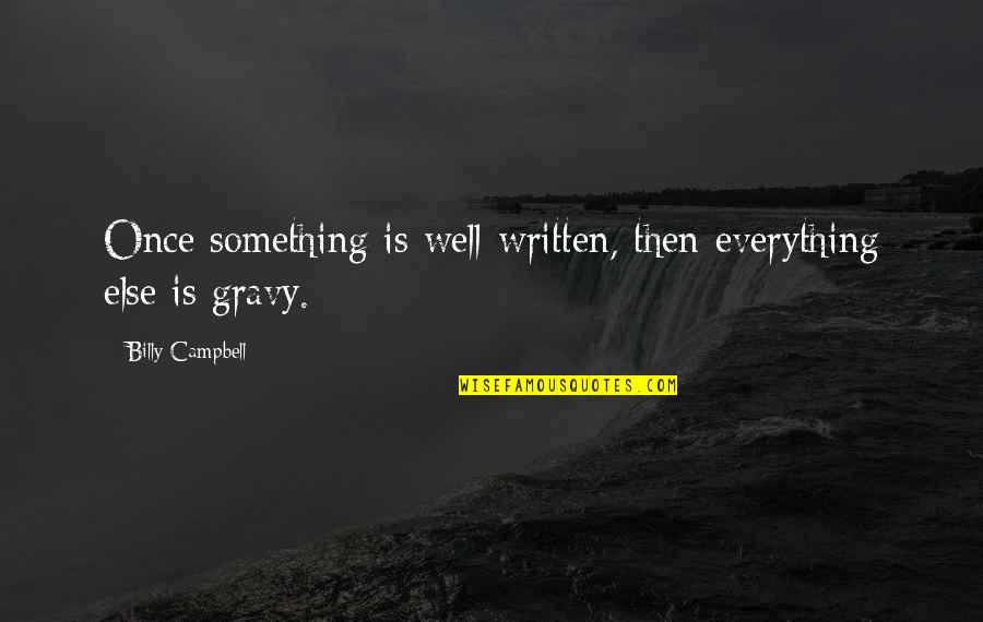 Wells Quotes By Billy Campbell: Once something is well-written, then everything else is