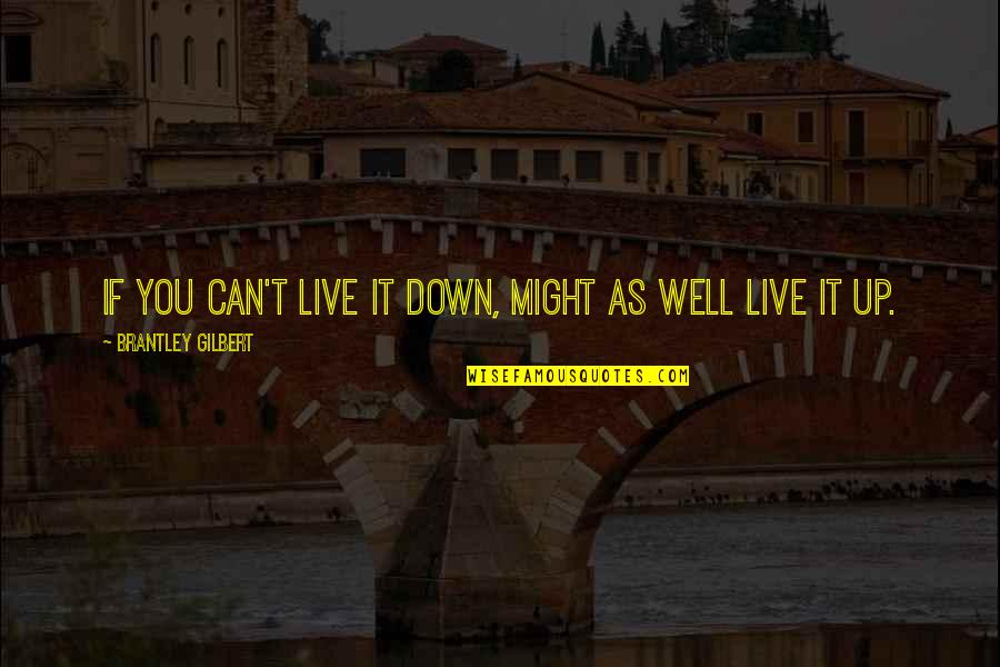 Wells Quotes By Brantley Gilbert: If you can't live it down, might as