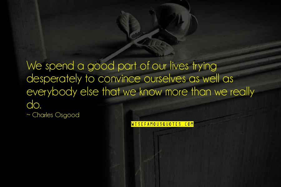 Wells Quotes By Charles Osgood: We spend a good part of our lives