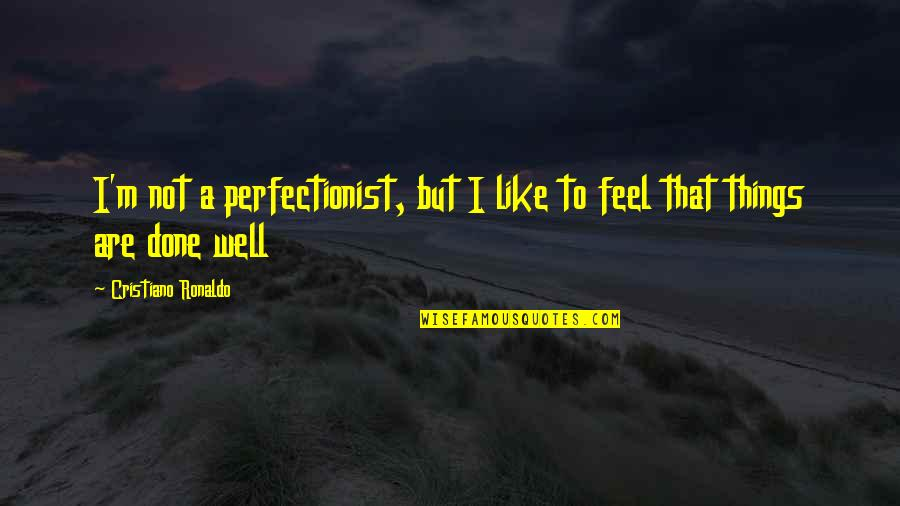 Wells Quotes By Cristiano Ronaldo: I'm not a perfectionist, but I like to