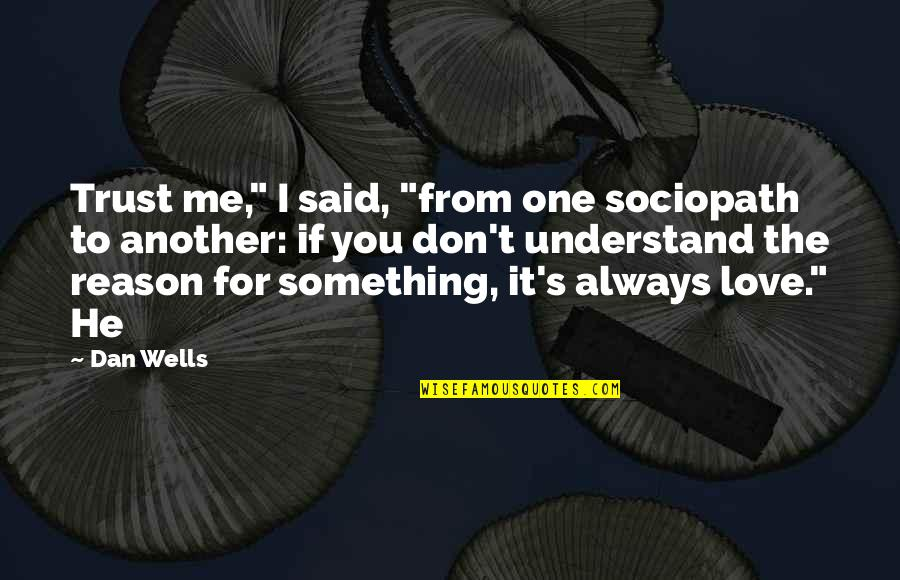 """Wells Quotes By Dan Wells: Trust me,"""" I said, """"from one sociopath to"""