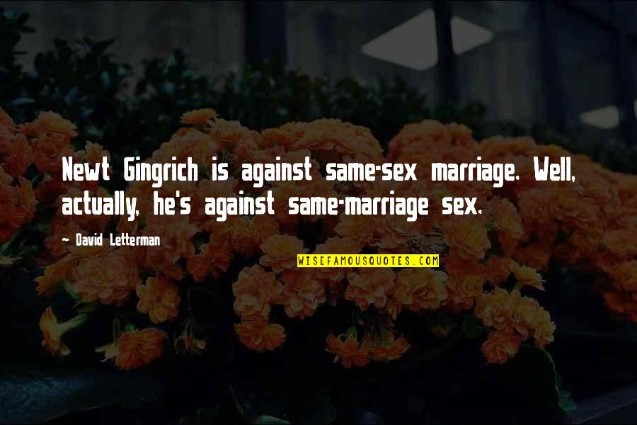 Wells Quotes By David Letterman: Newt Gingrich is against same-sex marriage. Well, actually,