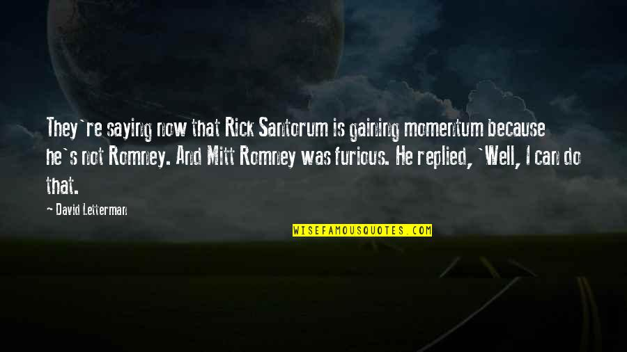 Wells Quotes By David Letterman: They're saying now that Rick Santorum is gaining