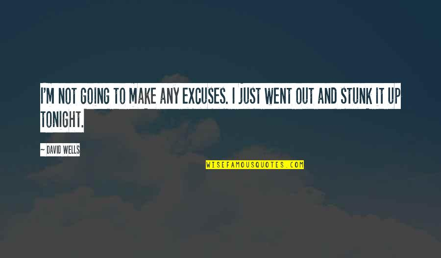 Wells Quotes By David Wells: I'm not going to make any excuses. I