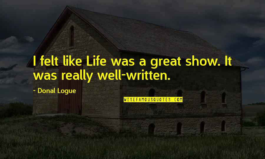 Wells Quotes By Donal Logue: I felt like Life was a great show.