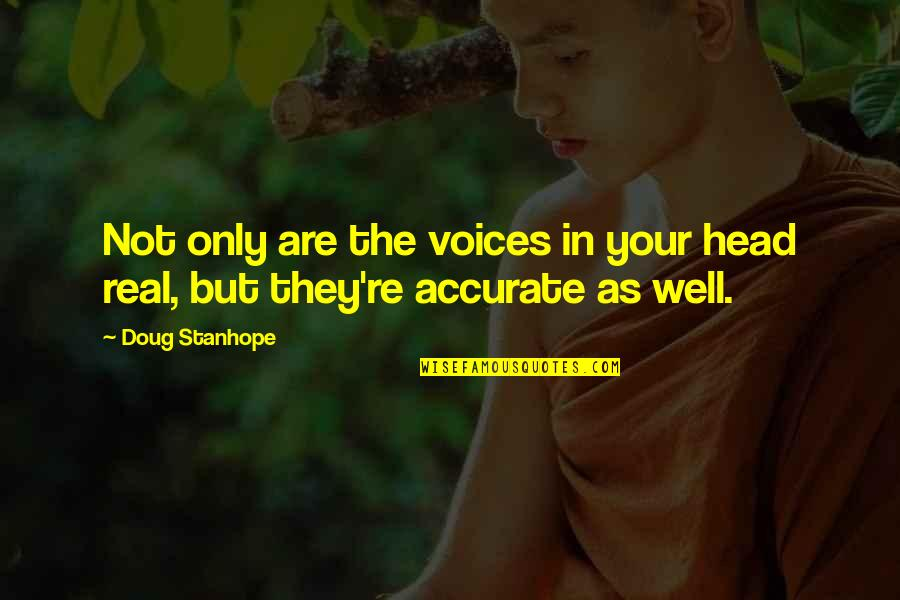 Wells Quotes By Doug Stanhope: Not only are the voices in your head