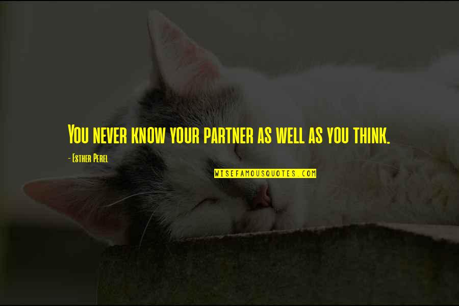 Wells Quotes By Esther Perel: You never know your partner as well as