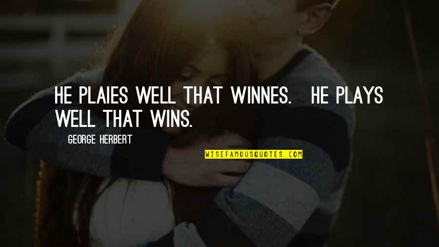 Wells Quotes By George Herbert: He plaies well that winnes.[He plays well that