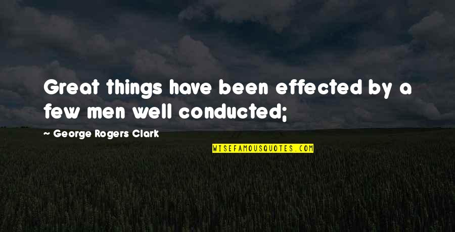 Wells Quotes By George Rogers Clark: Great things have been effected by a few