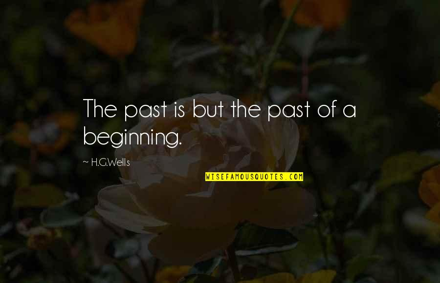 Wells Quotes By H.G.Wells: The past is but the past of a