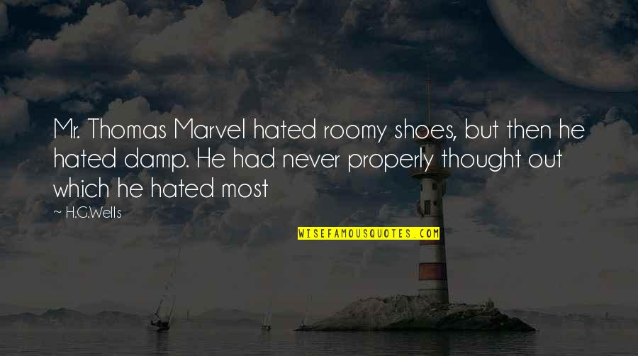 Wells Quotes By H.G.Wells: Mr. Thomas Marvel hated roomy shoes, but then