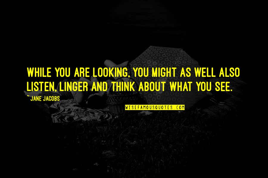 Wells Quotes By Jane Jacobs: While you are looking, you might as well