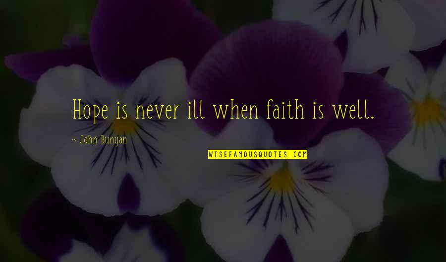 Wells Quotes By John Bunyan: Hope is never ill when faith is well.
