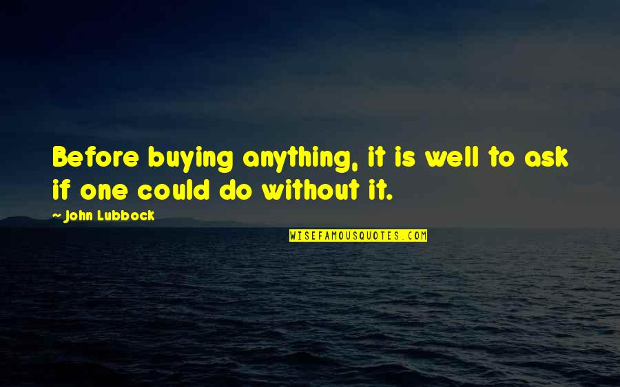 Wells Quotes By John Lubbock: Before buying anything, it is well to ask