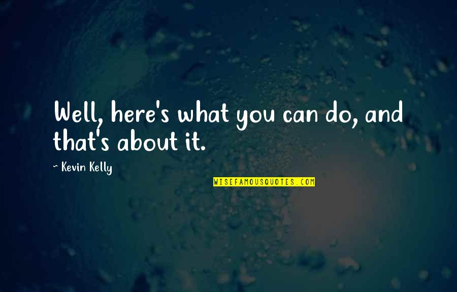 Wells Quotes By Kevin Kelly: Well, here's what you can do, and that's