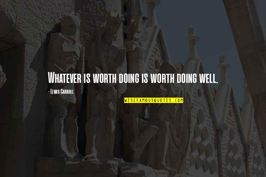 Wells Quotes By Lewis Carroll: Whatever is worth doing is worth doing well.