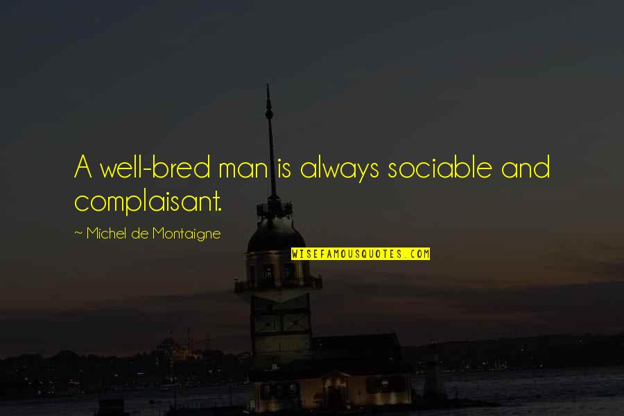 Wells Quotes By Michel De Montaigne: A well-bred man is always sociable and complaisant.