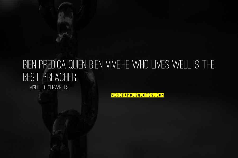Wells Quotes By Miguel De Cervantes: Bien predica quien bien vive.He who lives well