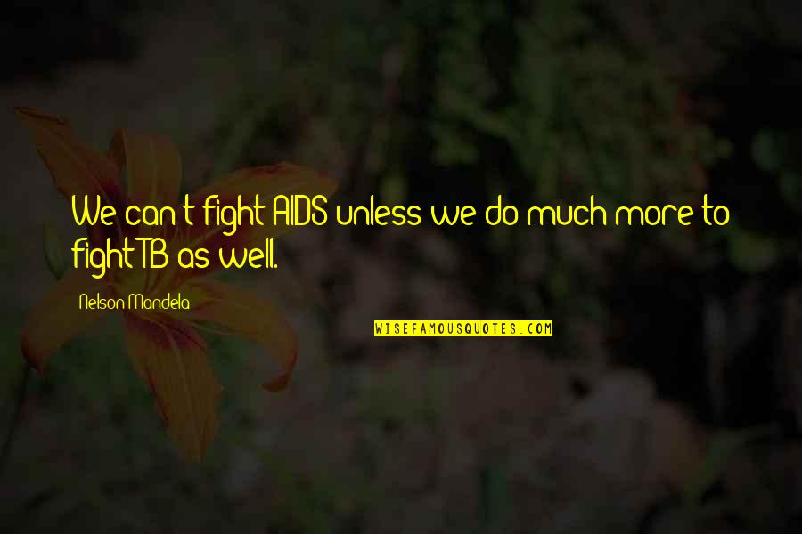Wells Quotes By Nelson Mandela: We can't fight AIDS unless we do much
