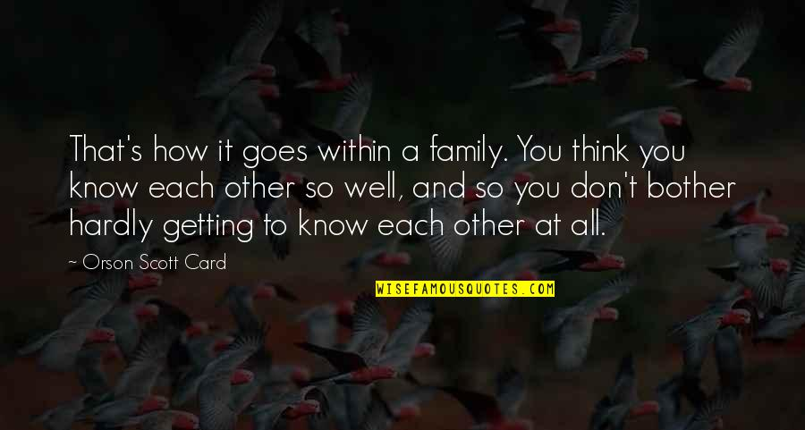 Wells Quotes By Orson Scott Card: That's how it goes within a family. You