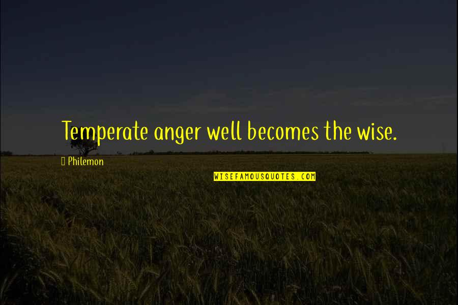 Wells Quotes By Philemon: Temperate anger well becomes the wise.